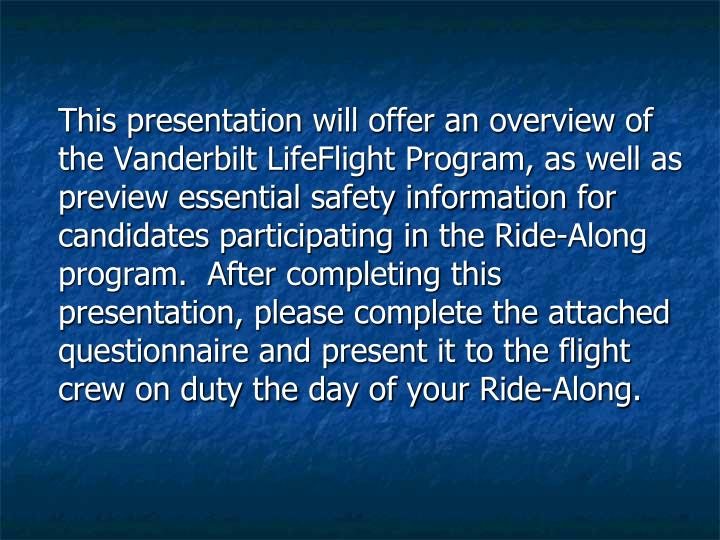 This presentation will offer an overview of the Vanderbilt LifeFlight Program, as well as preview e...