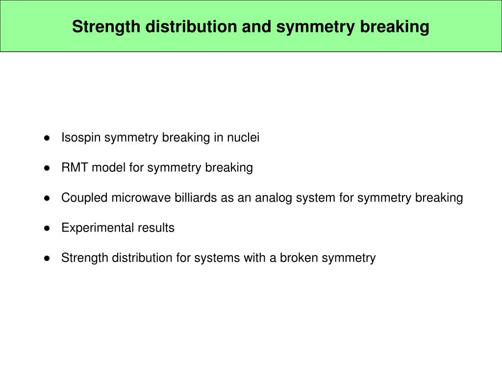 Strength distribution and symmetry breaking