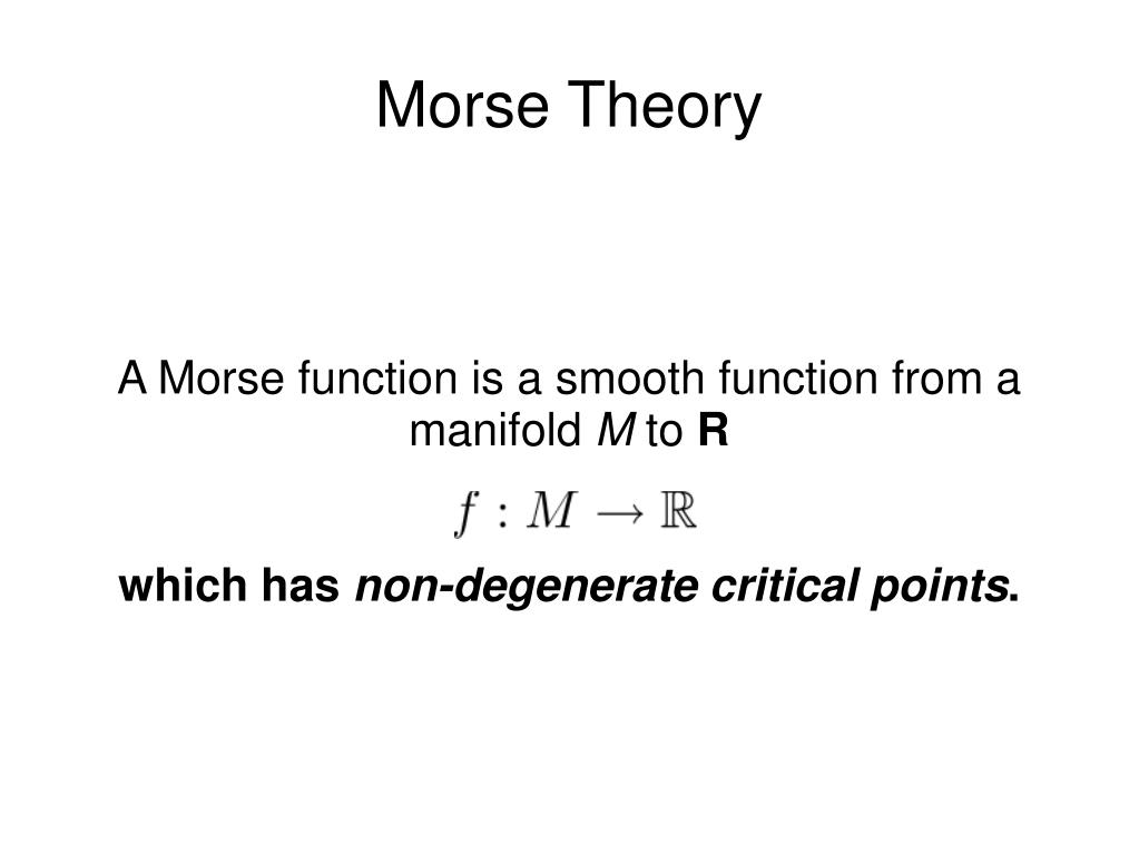 A Morse function is a smooth function from a manifold