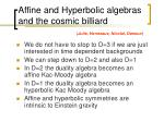 affine and hyperbolic algebras and the cosmic billiard