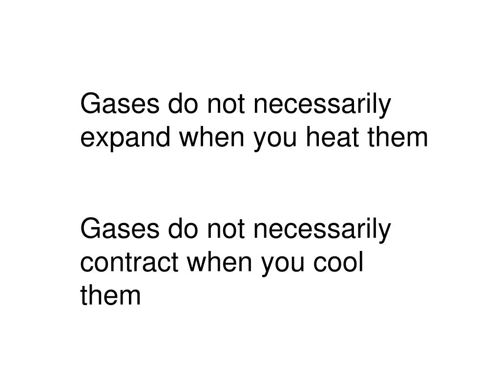 Gases do not necessarily expand when you heat them