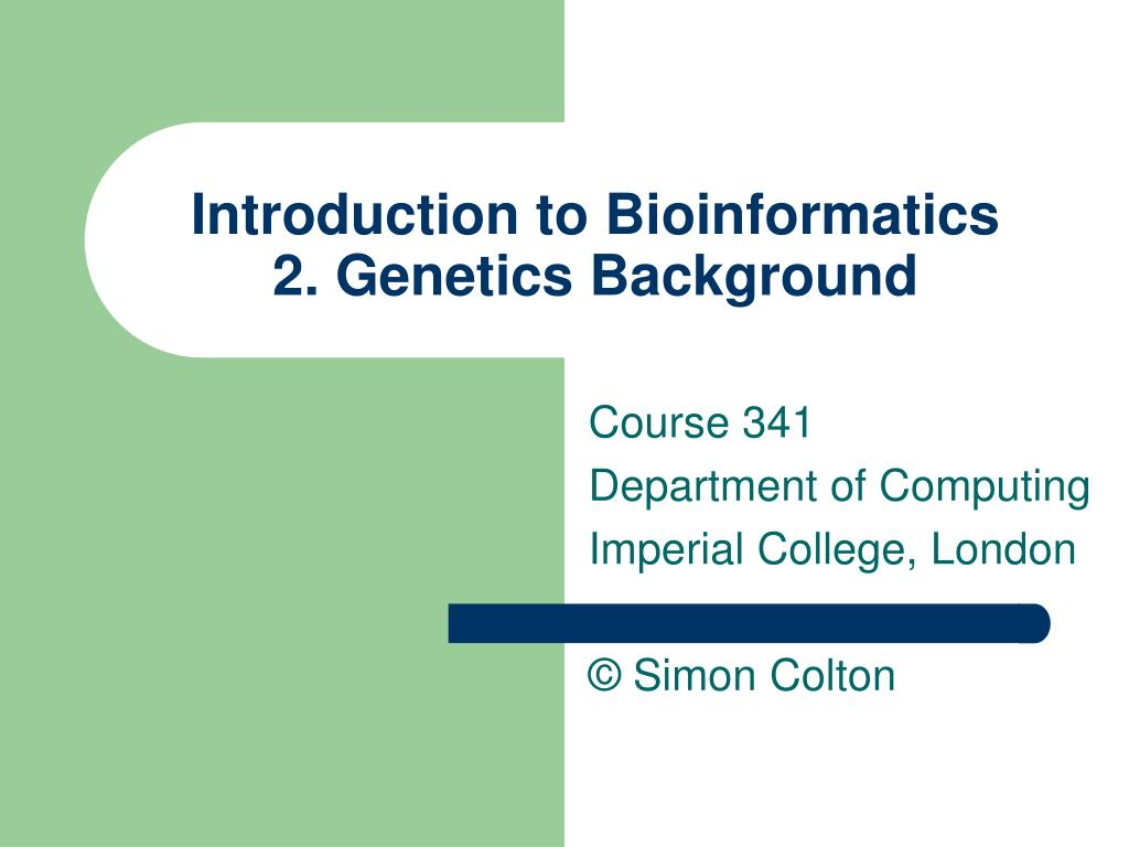 introduction to bioinformatics 2 genetics background l.