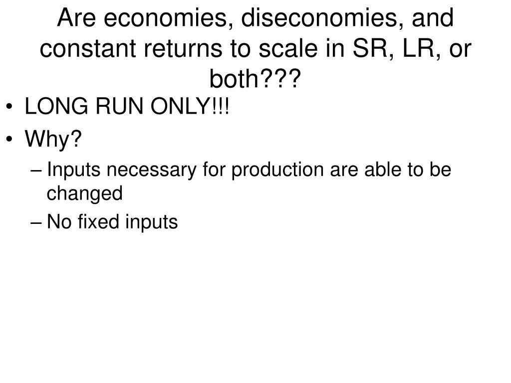 Are economies, diseconomies, and constant returns to scale in SR, LR, or both???