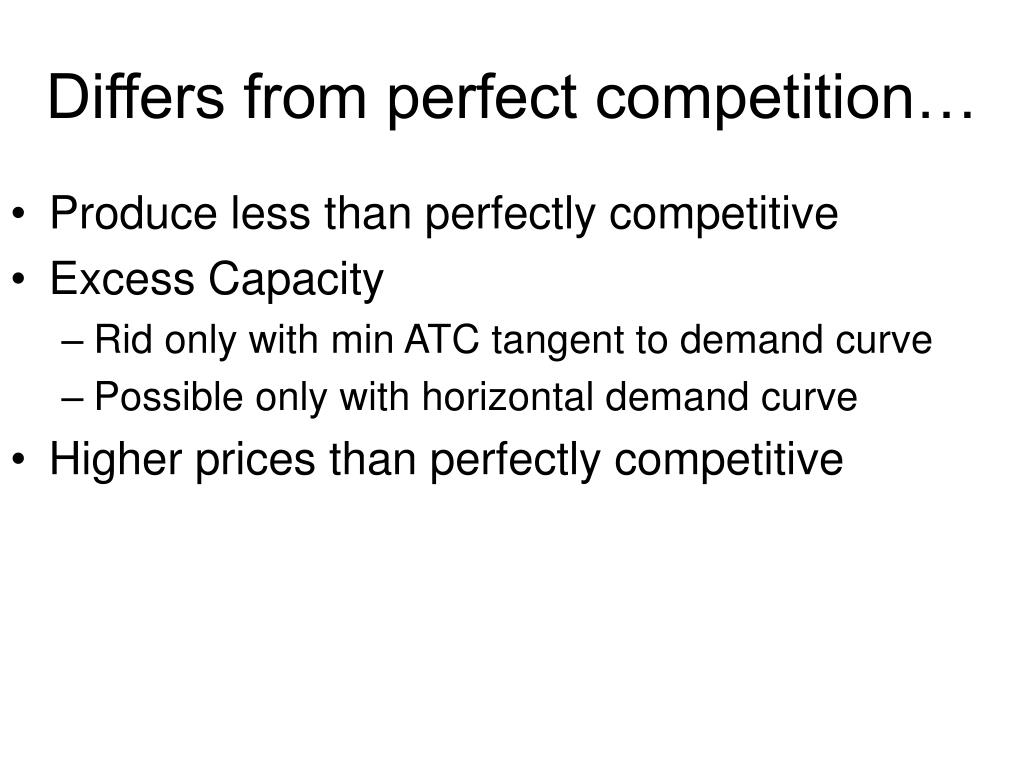 Differs from perfect competition…