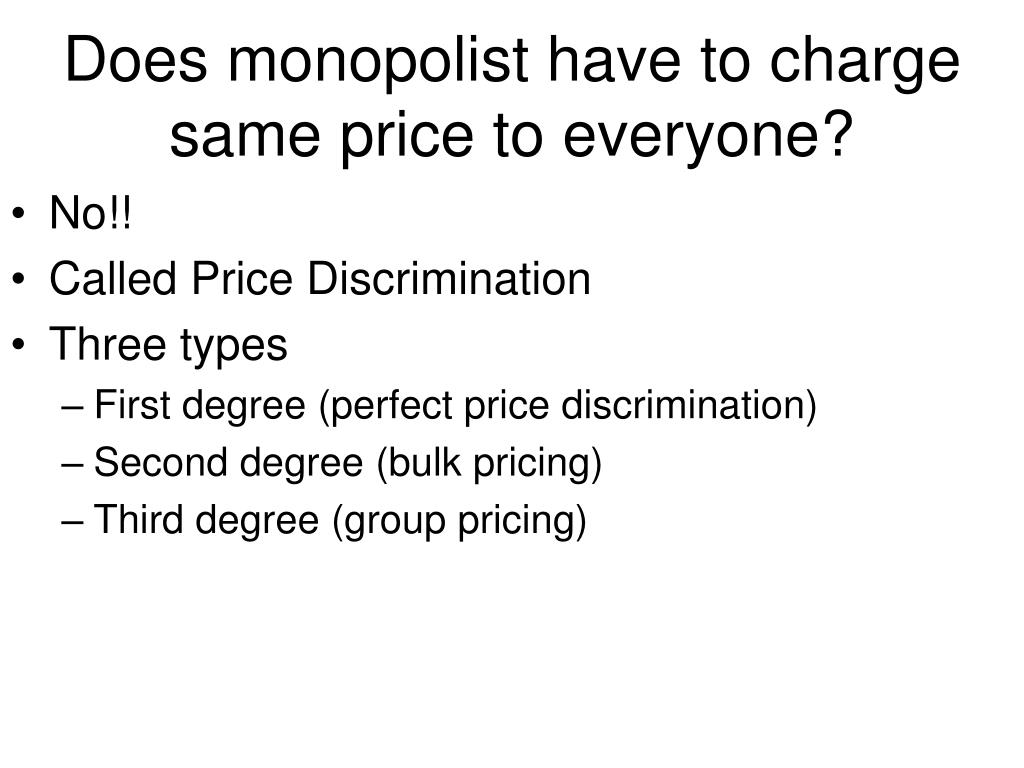 Does monopolist have to charge same price to everyone?