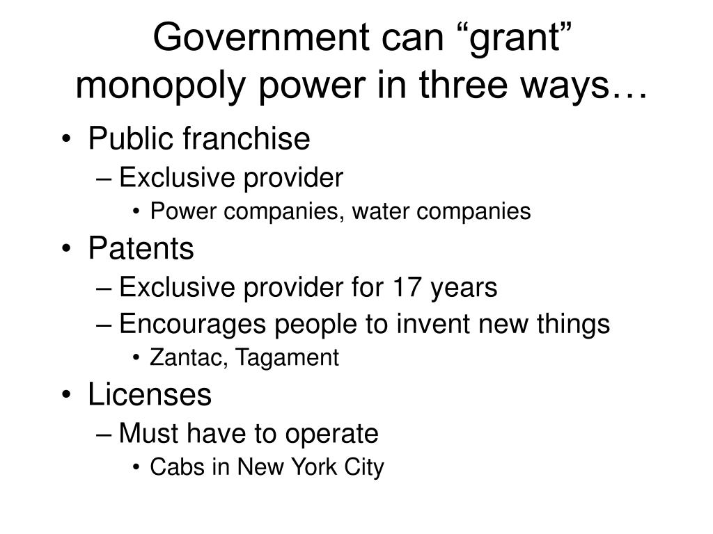 "Government can ""grant"" monopoly power in three ways…"
