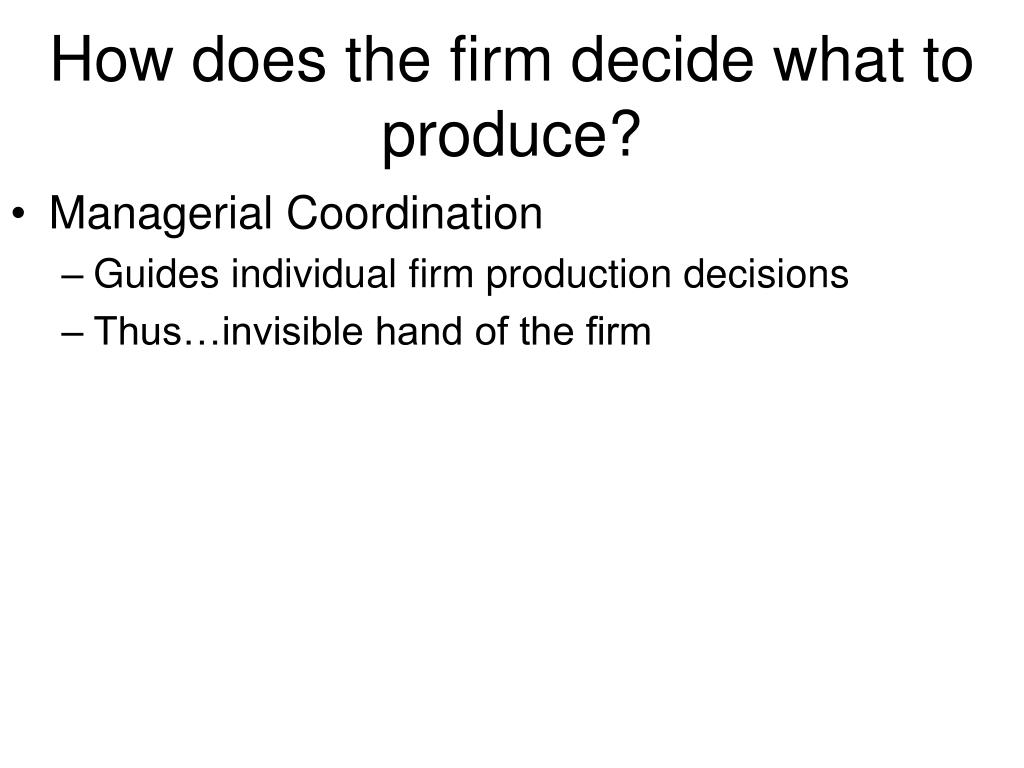 How does the firm decide what to produce?
