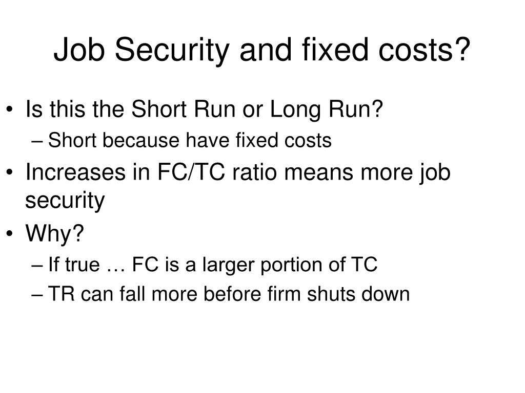 Job Security and fixed costs?