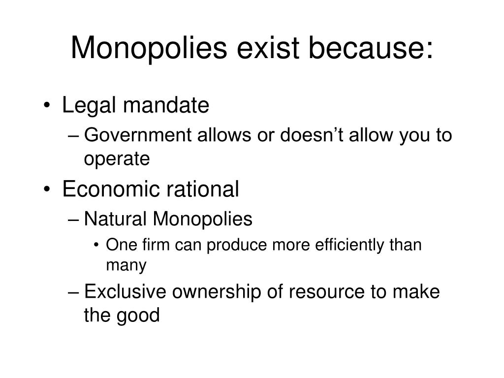 Monopolies exist because: