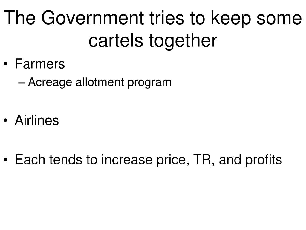 The Government tries to keep some cartels together