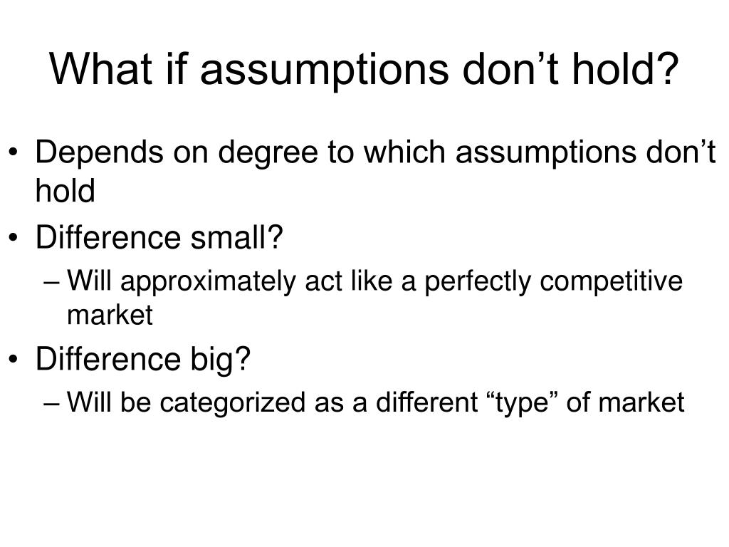 What if assumptions don't hold?