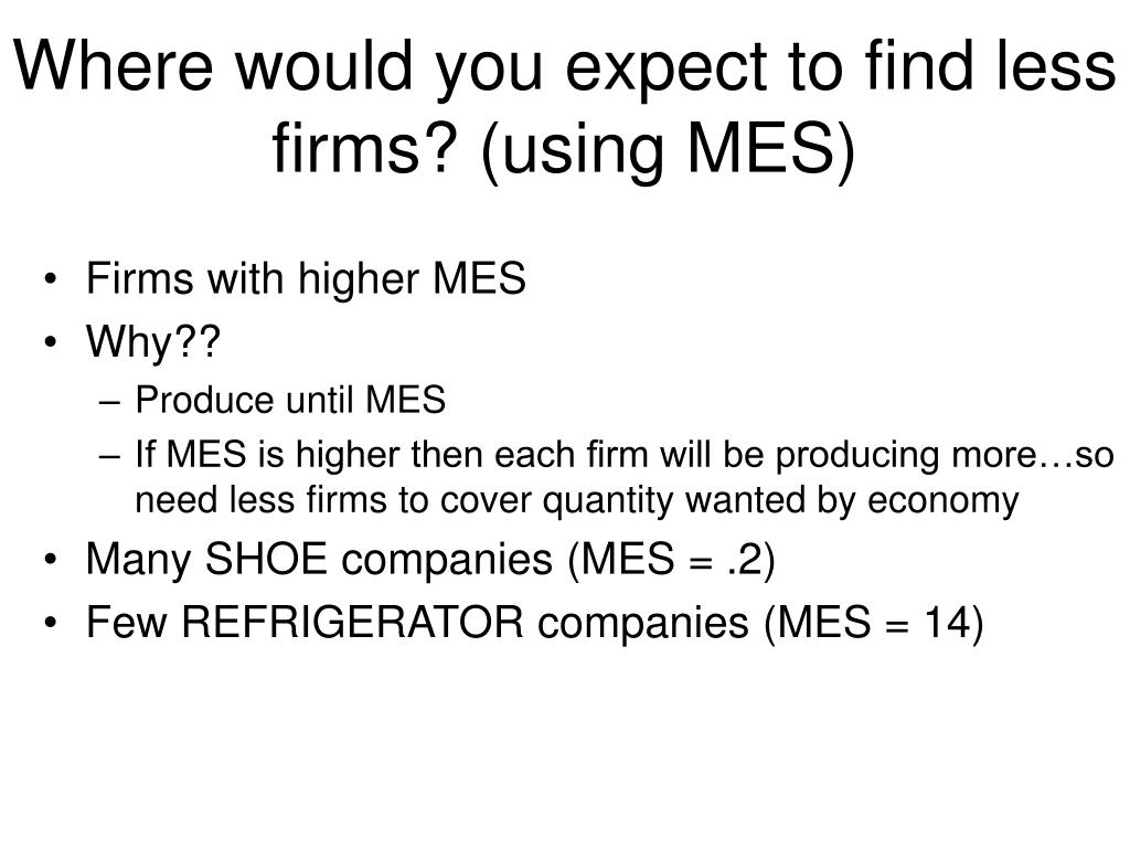 Where would you expect to find less firms? (using MES)