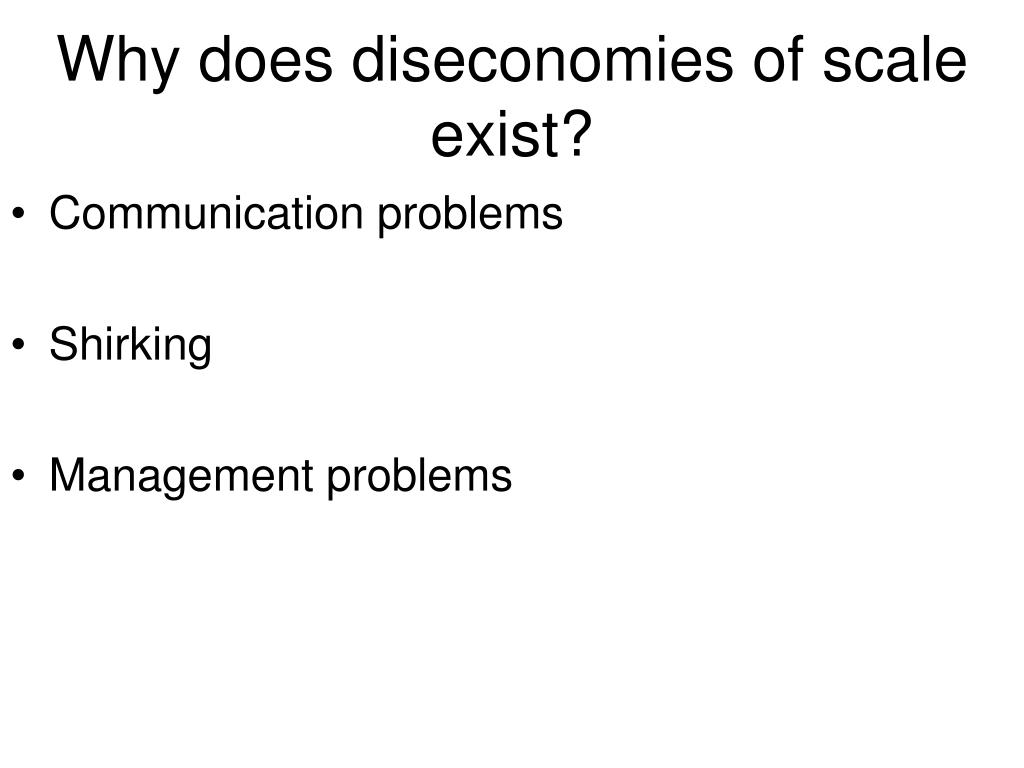 Why does diseconomies of scale exist?