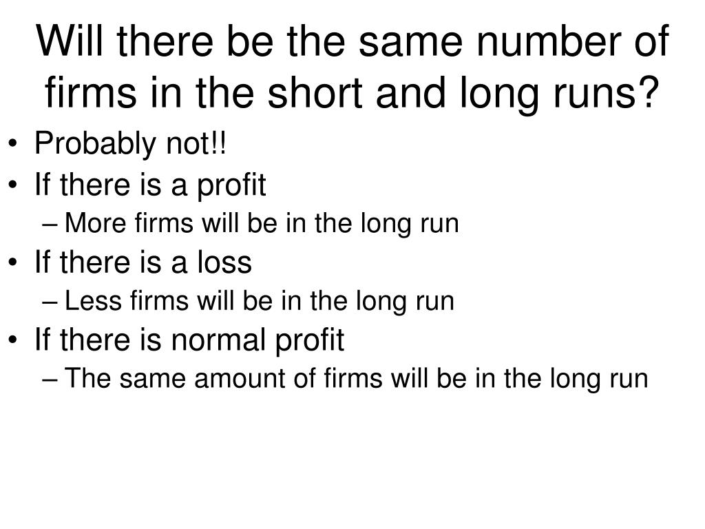Will there be the same number of firms in the short and long runs?
