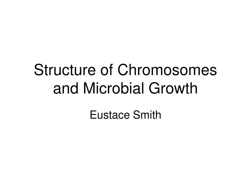 structure of chromosomes and microbial growth l.