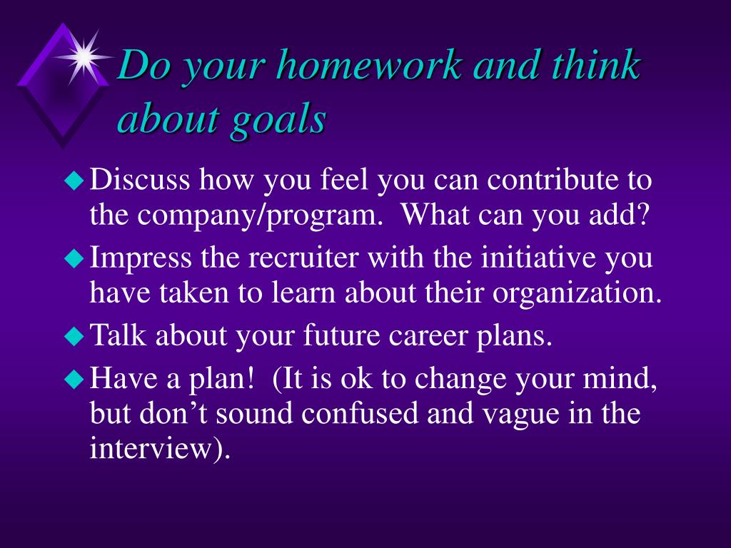 Do your homework and think about goals