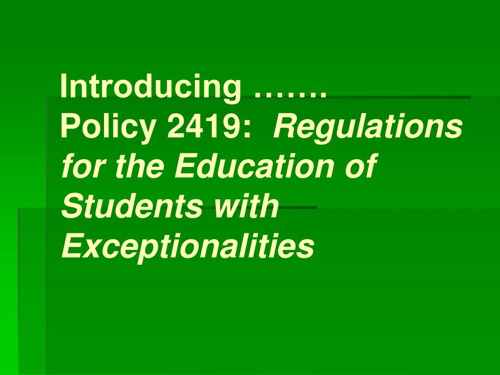introducing policy 2419 regulations for the education of students with exceptionalities l.