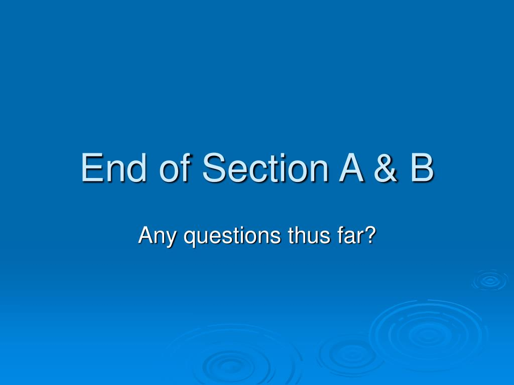 End of Section A & B