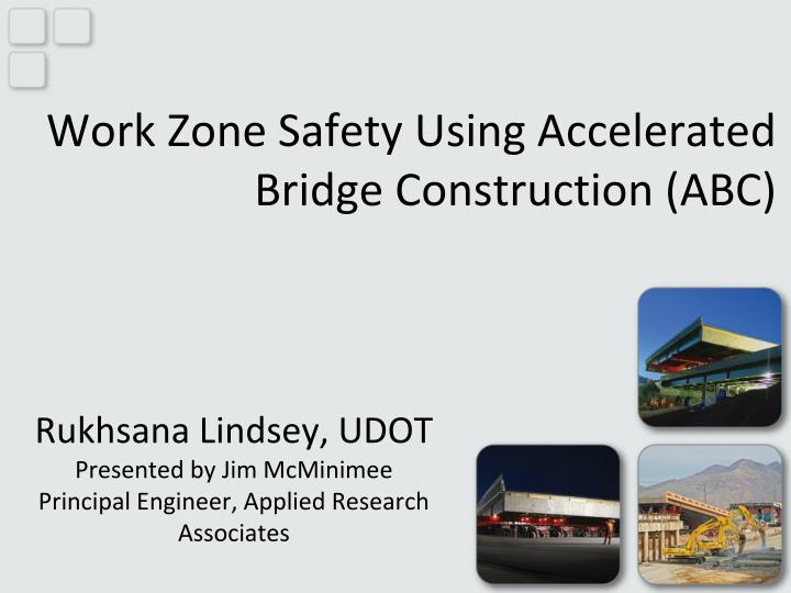 work zone safety using accelerated bridge construction abc n.