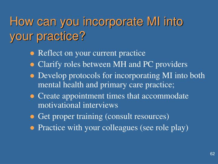 How can you incorporate MI into your practice?