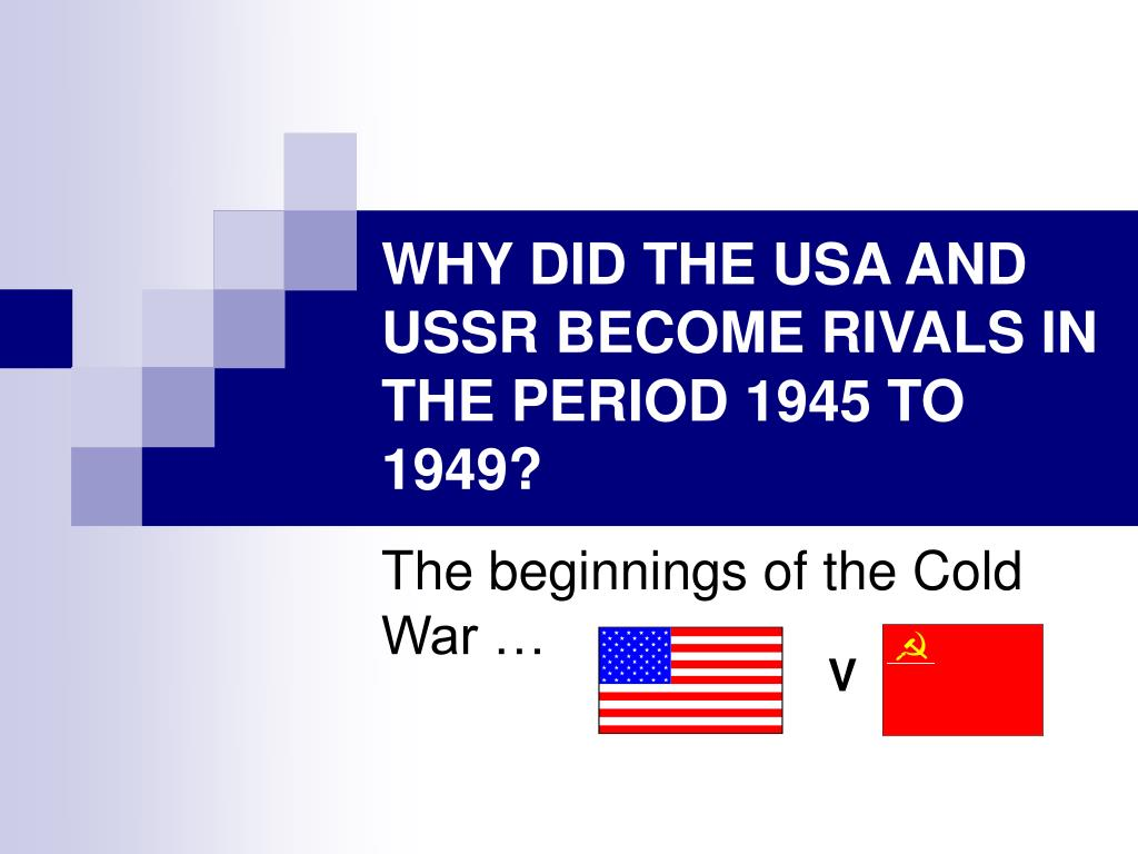 why did the usa and ussr become rivals in the period 1945 to 1949 l.