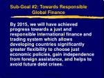 sub goal 2 towards responsible global finance