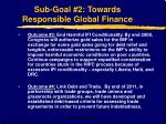 sub goal 2 towards responsible global finance10