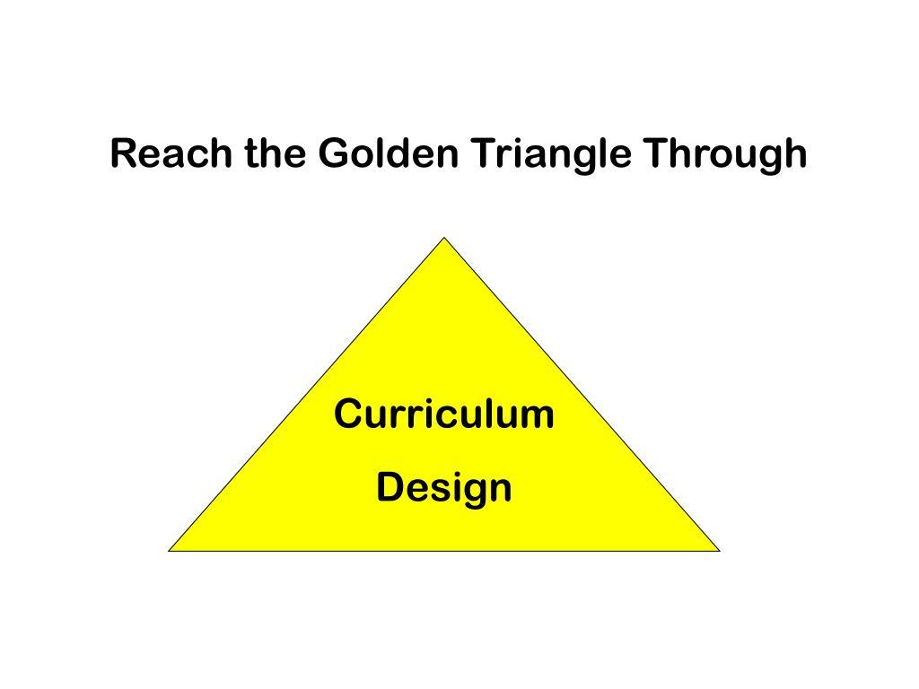 Reach the Golden Triangle Through