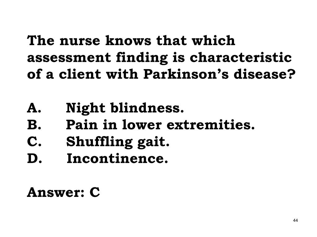 The nurse knows that which assessment finding is characteristic of a client with Parkinson's disease?