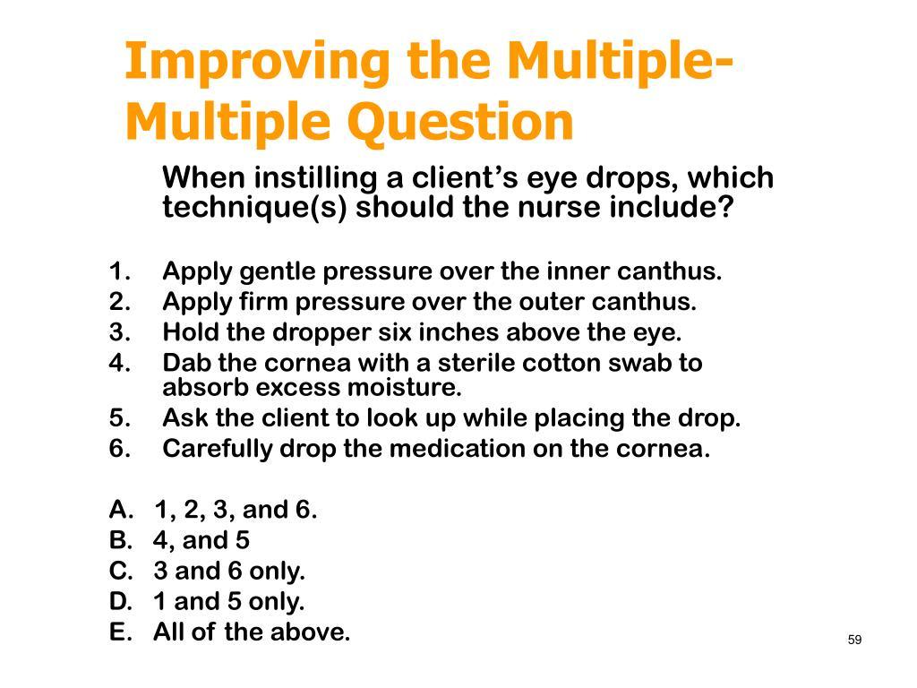When instilling a client's eye drops, which technique(s) should the nurse include?
