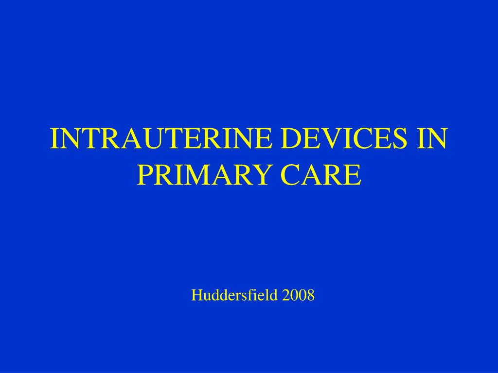 PPT - INTRAUTERINE DEVICES IN PRIMARY CARE PowerPoint ...