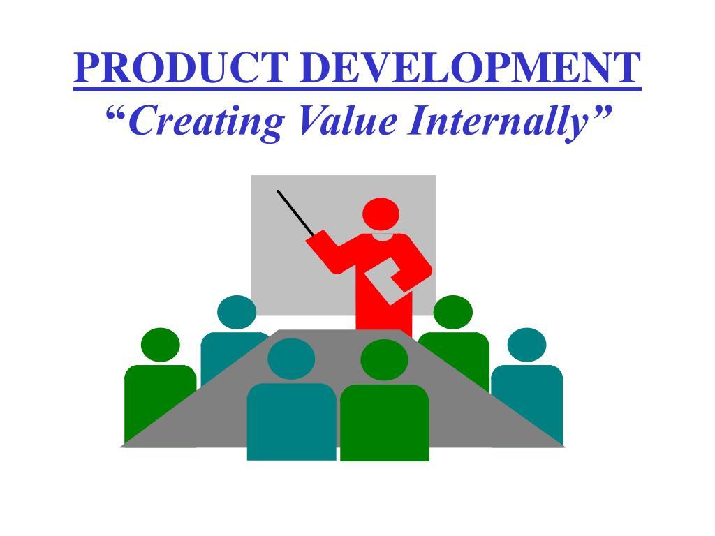 product development creating value internally