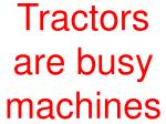 tractors are busy machines
