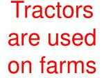 tractors are used on farms