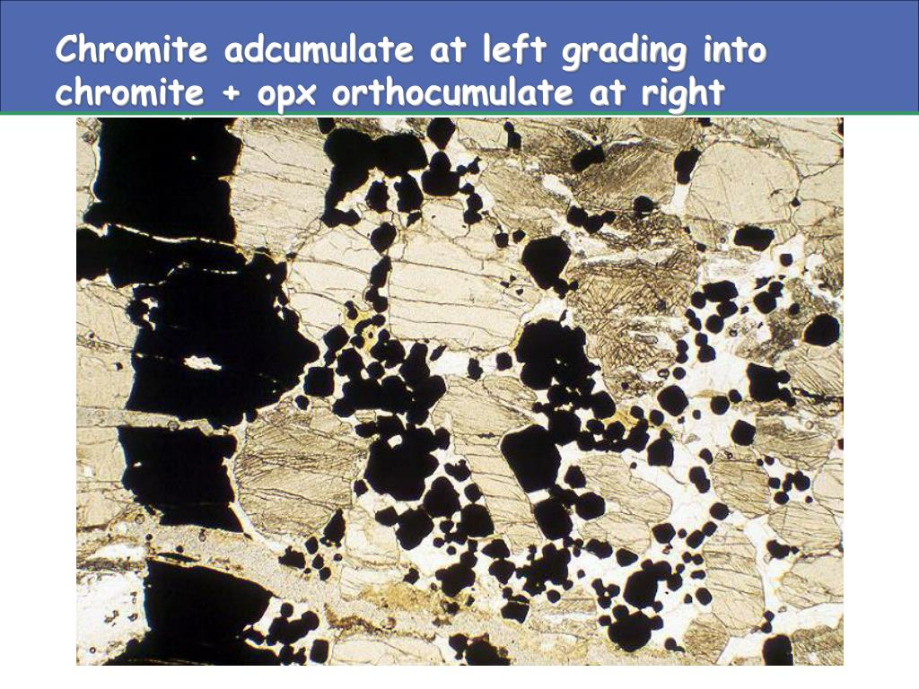 Chromite adcumulate at left grading into chromite + opx orthocumulate at right