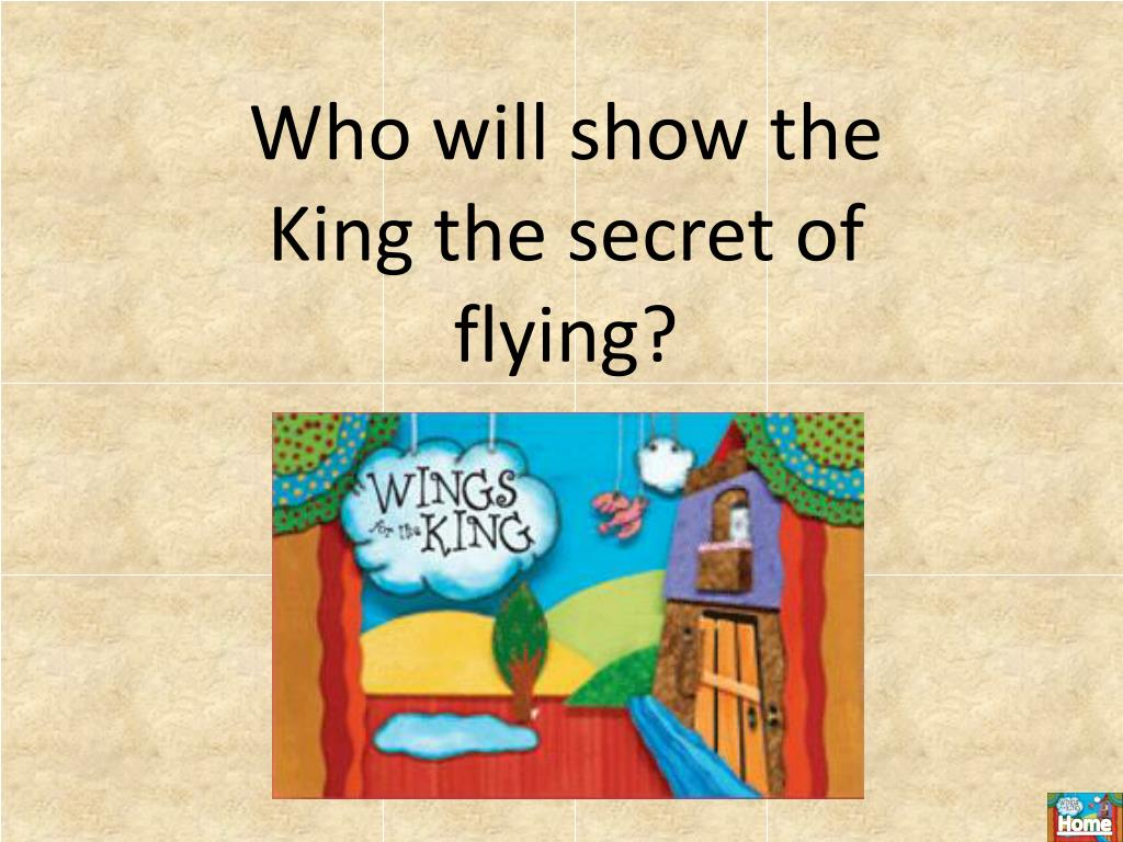 Who will show the King the secret of flying?
