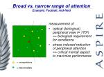 broad vs narrow range of attention example football mid field