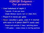 kqrkqr endgames our parameters