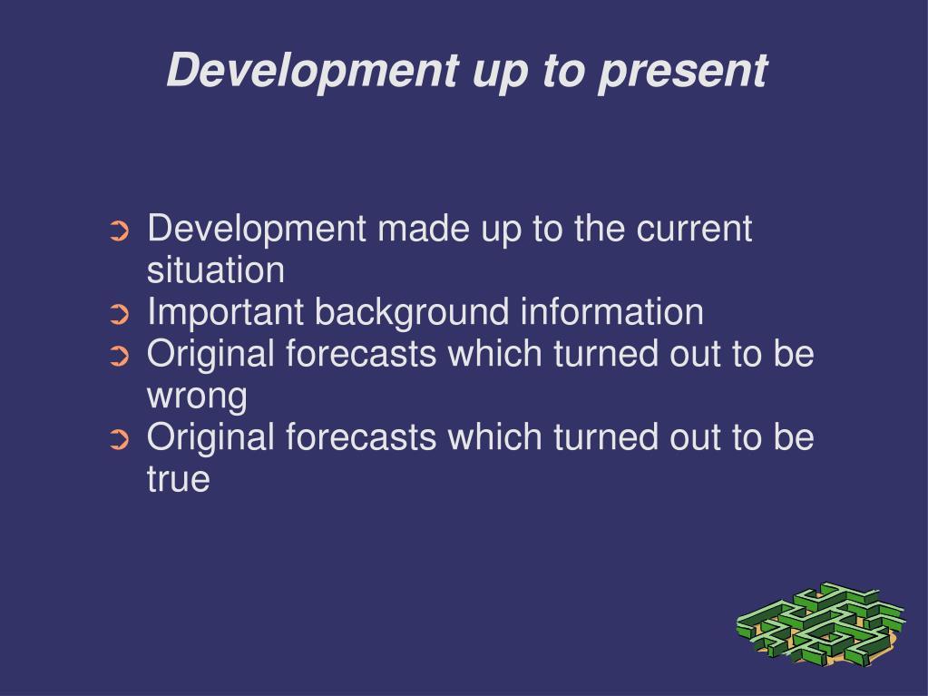 Development up to present