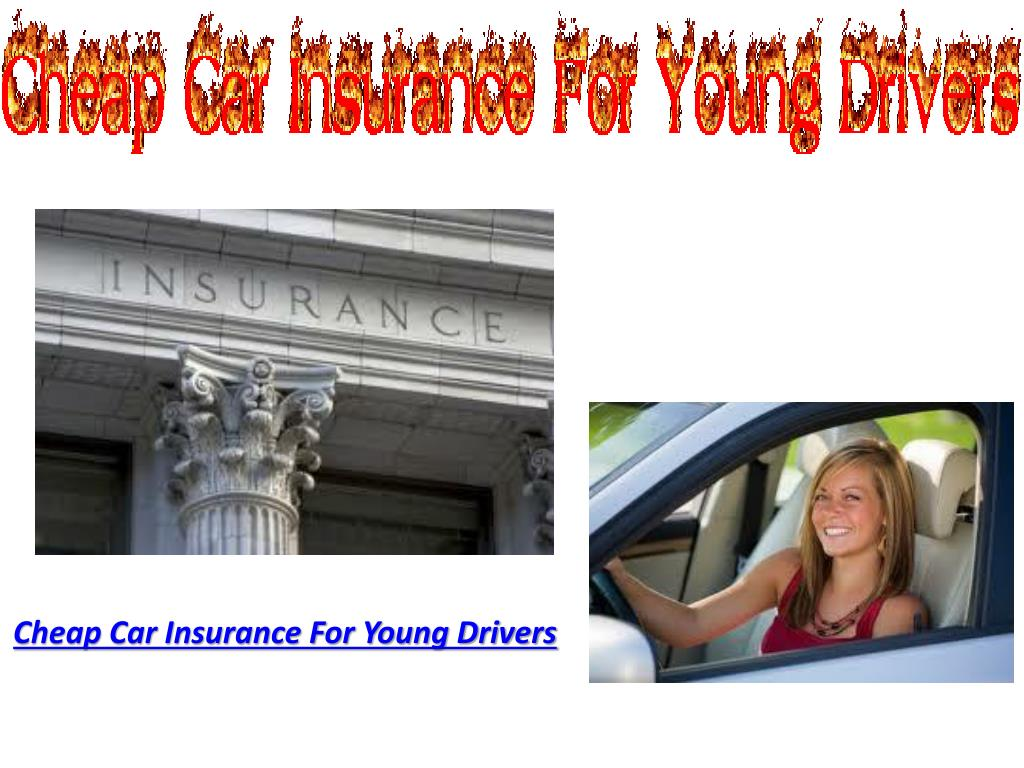 Ppt Cheap Car Insurance For Young Drivers Powerpoint Presentation Free Download Id 398890