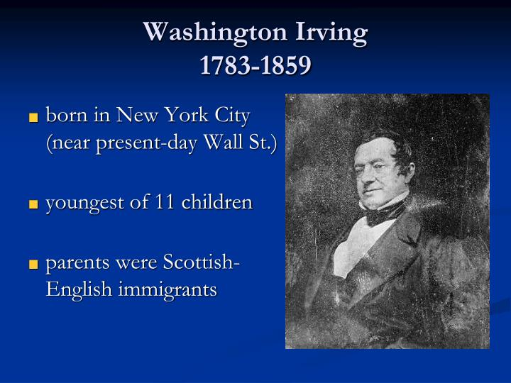 a life biography of washington irving who was born in tarrytown new york Washington irving was born on april 3, 1783 in tarrytown, new york his father was a merchant and owned an import business irving had literary influences early in his life.