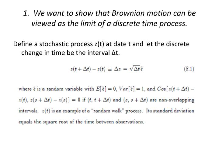 1 we want to show that brownian motion can be viewed as the limit of a discrete time process