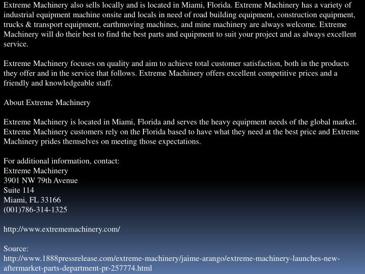 Extreme Machinery also sells locally and is located in Miami, Florida. Extreme Machinery has a varie...