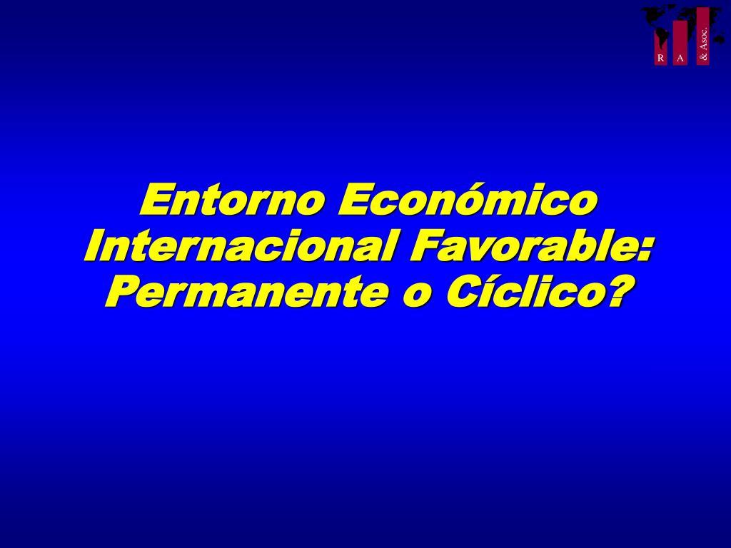 Entorno Económico Internacional Favorable: