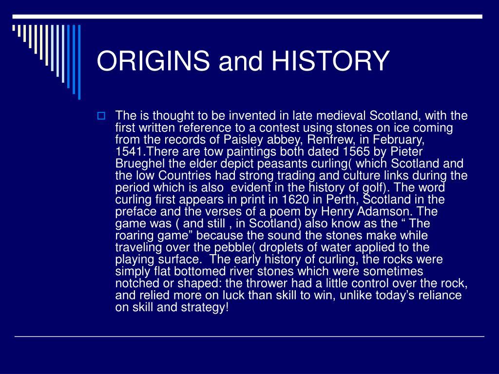 ORIGINS and HISTORY