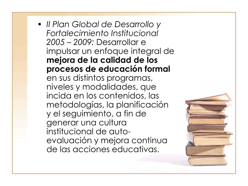 II Plan Global de Desarrollo y Fortalecimiento Institucional 2005 – 2009: