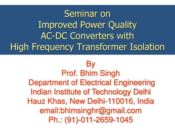 seminar on improved power quality ac dc converters with high frequency transformer isolation n.