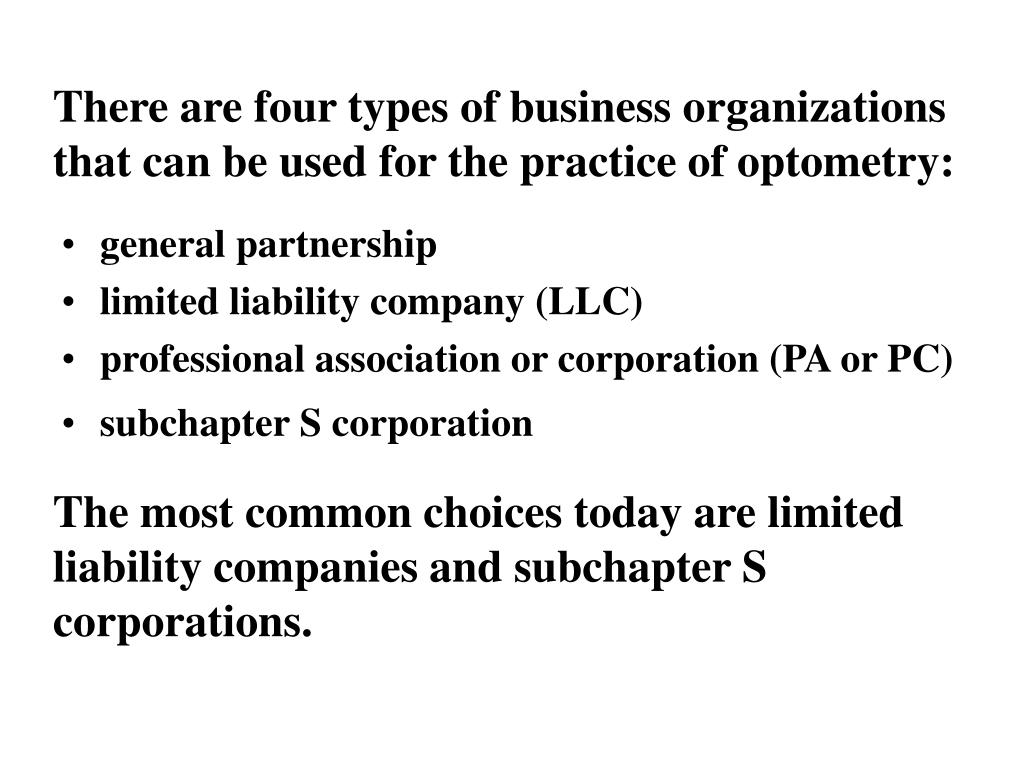 There are four types of business organizations that can be used for the practice of optometry: