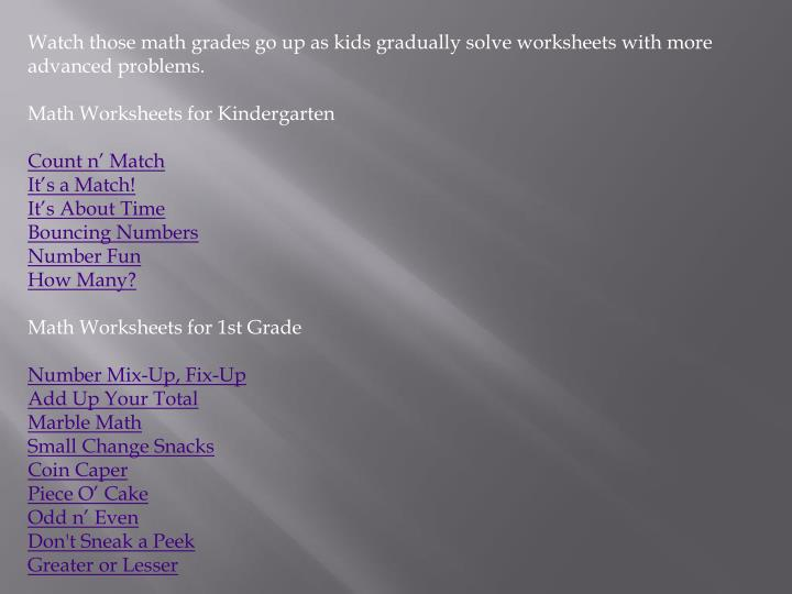 Watch those math grades go up as kids gradually solve worksheets with more advanced problems.