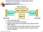 telecommunication networks have much in common